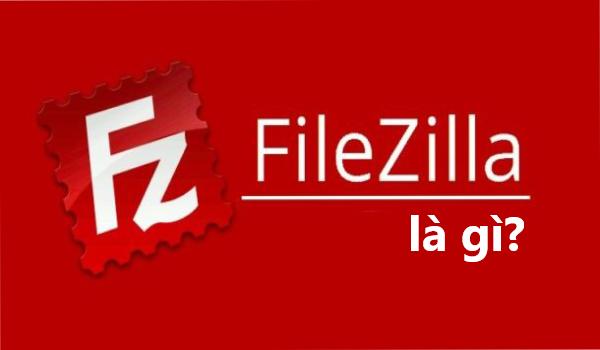 Filezilla là gì?