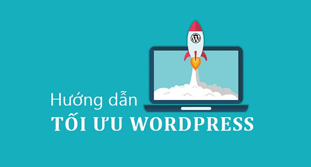 Cách Tối ưu Wordpress để Tăng Tốc độ Website Mới Nhất 2021