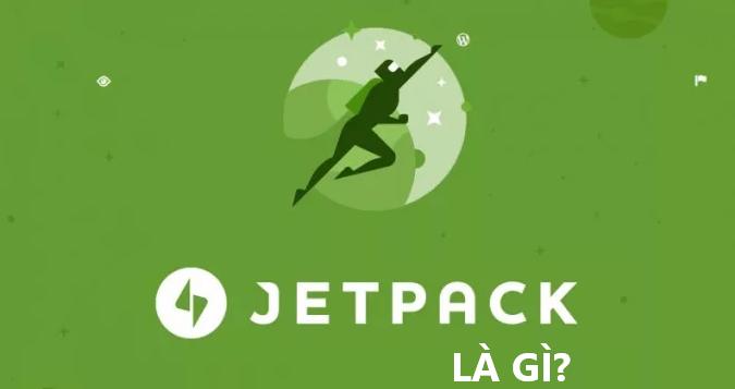 Jetpack là gì? Jetpack là tập hợp nhiều plugin nhỏ ứng dụng trong việc làm website