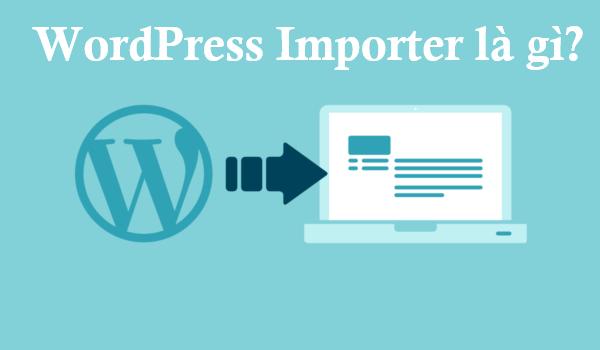 Wordpress Importer là gì?