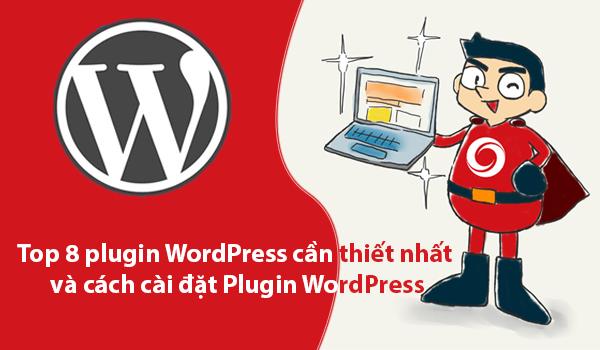 Top 8 Plugin WordPress miễn phí cần thiết nhất và cách cài đặt Plugin WordPress