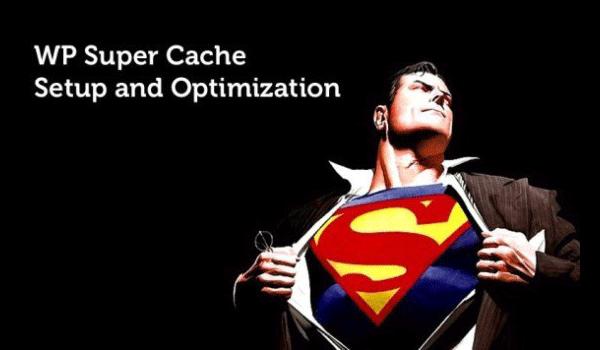 WP Super Cache là gì? Hướng dẫn tăng tốc website WordPress bằng WP Super Cache