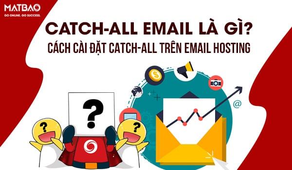 Catch-All Email là gì? Nó nhận tất cả các thư có cùng tên miền