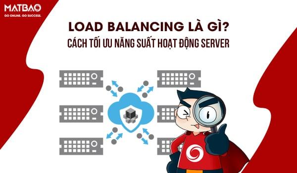 Load Balancing là gì? Nó phân chia tài nguyên giúp các máy chủ hoạt động hiệu quả hơn