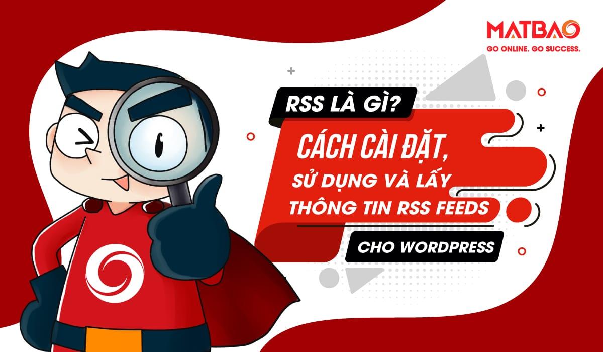 RSS là gì? RSS là một định dạng tập tin được tạo ra từ ngôn ngữ XML