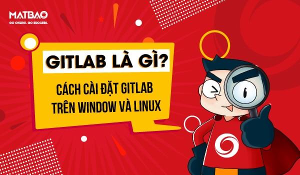 GitLab là gì? GitLab được nhiều tổ chức, doanh nghiệp và cá nhân tin dùng