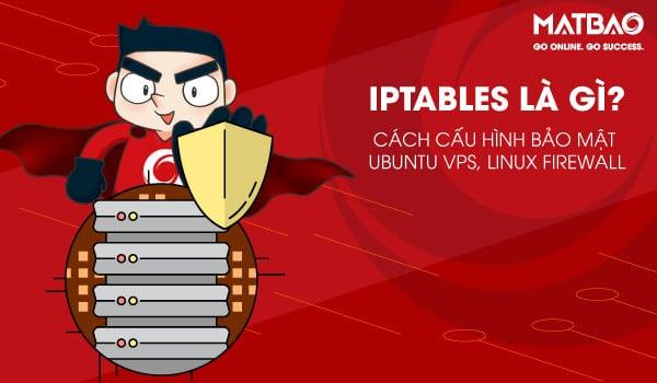IPtables là gì? Nó được cài đặt sẵn trong các bản Linux
