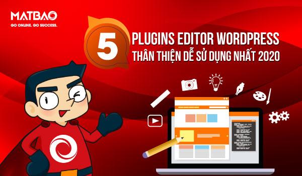 Plugin Editor WordPress Các plugin chuyên dụng giúp hỗ trợ việc soạn thảo nội dung được dễ dàng hơn