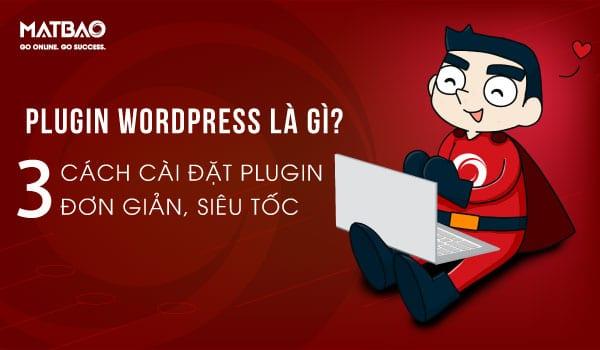 Plugin wordpress là gì? Cách cài đặt Plugin . Plugin là công cụ hỗ trợ bổ sung các chức năng chính trong nền tảng WordPress