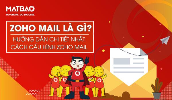 Zoho Mail là gì? Nó giúp doanh nghiệp làm việc và tương tác qua email dễ dàng hơn