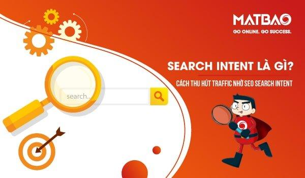 Search Intent là gì? Cách thu hút traffic nhờ SEO Search Intent